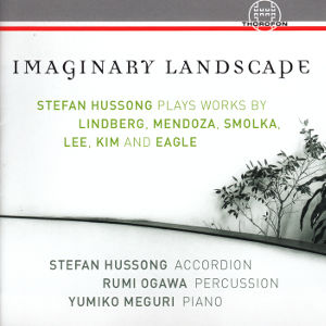 Imaginary Landscapes, Stefan Hussong plays works by Lindberg, Mendoza, Smolka, Lee, Kim and Eagle